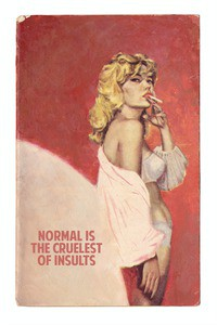 Normal Is The Cruelest Of Insults